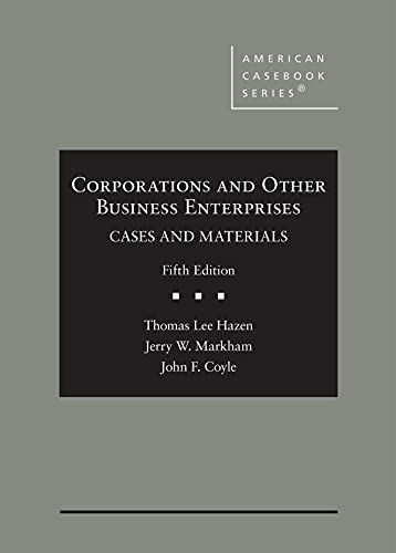 Compare Textbook Prices for Corporations and Other Business Enterprises, Cases and Materials American Casebook Series 5 Edition ISBN 9781647082512 by Hazen, Thomas,Markham, Jerry,Coyle, John