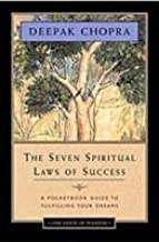 The Seven Spiritual Laws of Success: A Pocket Guide to Fulfilling Your Dreams by Deepak Chopra on 01/12/2008 unknown edition
