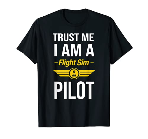 Trust Me I am a Flight Sim Pilot T-Shirt
