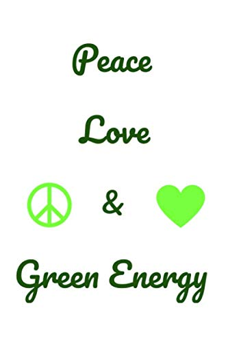 Peace Love & Green Energy: A journal and sketch book for your thoughts and designs of peace, love, a