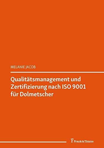 Qualitätsmanagement und Zertifizierung nach ISO 9001 für Dolmetscher: (Dolmetschen 3.0 – Einblicke in einen Beruf im Wandel) (Transkulturalität – Translation – Transfer 23)