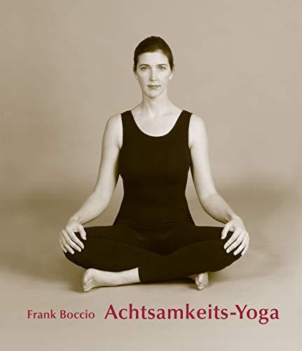 Achtsamkeits - Yoga: Die erwachte Einheit von Atem, Körper und Geist (German Edition)