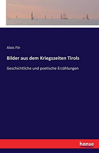 Bilder aus dem Kriegszeiten Tirols: Geschichtliche und poetische Erzählungen