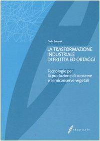 La trasformazione industriale di frutta ed ortaggi. Tecnologie per la produzione di conserve e semiconserve vegetali
