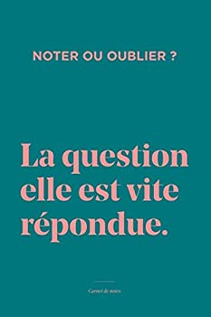 Noter ou oublier ? La question elle est vite répondue Carnet de notes  Fais le bon choix avec ce carnet de notes de 120 pages lignées  French Edition