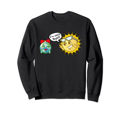 Soy caliente ¿verdad? Divertido Sol Astronomía Sol Y Tierra Sudadera
