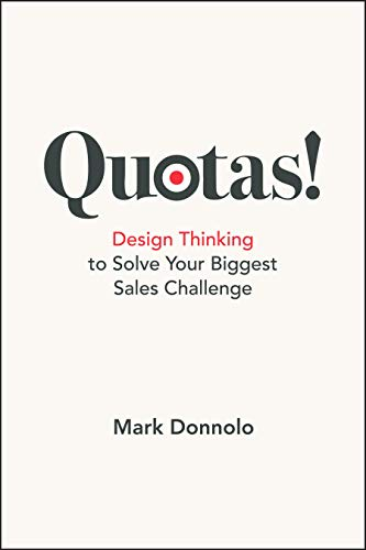 Quotas!: Design Thinking to Solve Your Biggest Sales Challenge