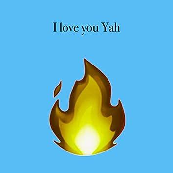 I love you Yah