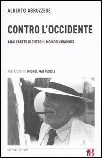 Contro l'Occidente. Analfabeti di tutto il mondo uniamoci (Grandi Opere e Dizionari) di Abruzzese, Alberto (2010) Tapa blanda