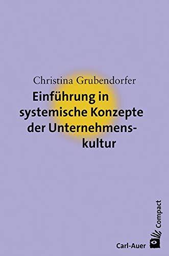 Einführung in systemische Konzepte der Unternehmenskultur (Carl-Auer Compact)