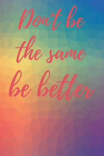 Don't be the same, be better notebook, colorful background : 6