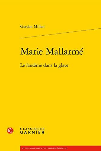 Marie Mallarme: Le Fantome Dans La Glace (Etudes Romantiques Et Dix-Neuviemistes)