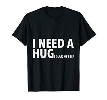 I Need A Hug T Shirt Funny Mens Beer Drinking Gift Tee