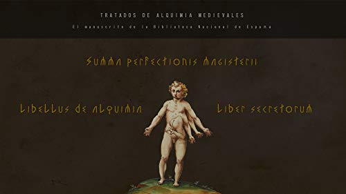Tratados de alquimia medievales (Summa perfectionis magisterii; Liber secretorum; Libellus de alquimia): El manuscrito de la Biblioteca Nacional de España