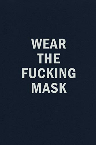 Wear The Fucking Mask: 2020 Pandemic Funny Blank Lined Journal Coworker Notebook