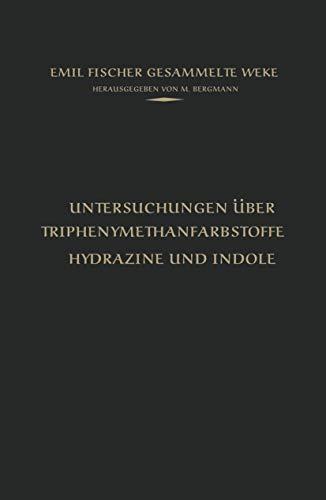 Untersuchungen über Triphenylmethanfarbstoffe Hydrazine und Indole (Emil Fischer Gesammelte Werke)