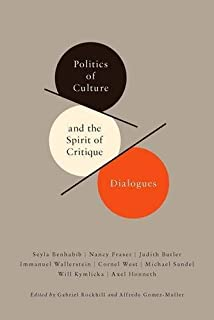 Politics of Culture and the Spirit of Critique: Dialogues (New Directions in Critical Theory) by Unknown(2011-03-08)