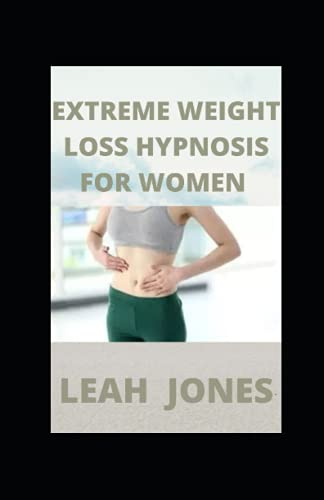 Extreme Weight Loss Hypnosis for Women: Self-Hypnosis, Guided Meditations & Affirmations for Healthy Eating Habits, Burning Fat, Overcoming Emotional Eating