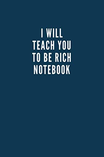 I Will Teach You to Be Rich Notebook: Blue Funny Notebook: Inspirational Notebook: 110 Pages . 6x9 Diary , Lined Book