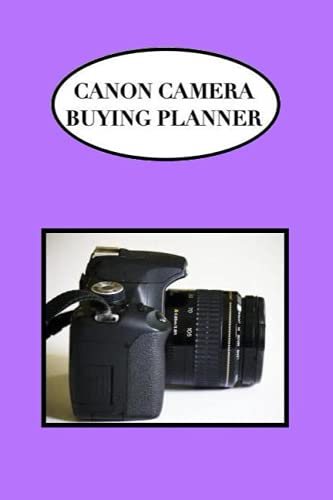 CANON CAMERA BUYING PLANNER: Notebook for Researching the Purchase of a new Canon Interchangeable Lens Camera and the Accessories that can be used with it.