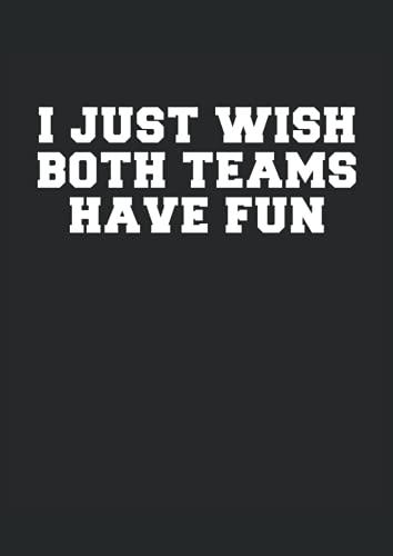I Just Wish Both Teams Have Fun - Sólo deseo que ambos equipos se diviertan: Cuaderno punteado, DIN A4 (21x29,7 cm), 120 páginas, papel color crema, cubierta mate