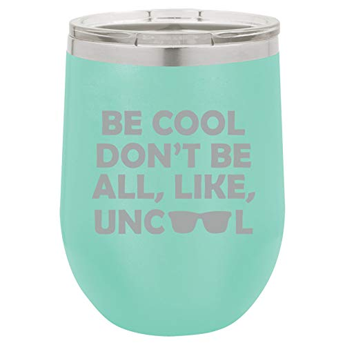 12 oz Double Wall Vacuum Insulated Stainless Steel Stemless Wine Tumbler Glass Coffee Travel Mug With Lid Funny Be Cool Don't Be All Like Uncool (Teal)