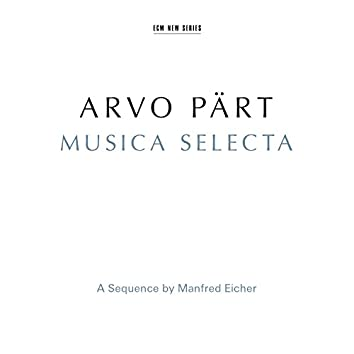 Arvo Pärt: Musica Selecta - A Sequence By Manfred Eicher (Remastered 2015)
