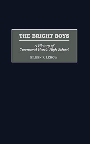 Bright Boys, The: A History of Townsend Harris High School (Contributions to the Study of Education Book 80) (English Edition)