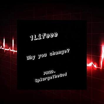 Why you change