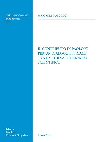 Contributo Di Paolo VI Per Un Dialogo Efficace Tra La Chiesa E Il Mondo Scientifico (Tesi Gregoriana: Teologia) (Italian Edition)