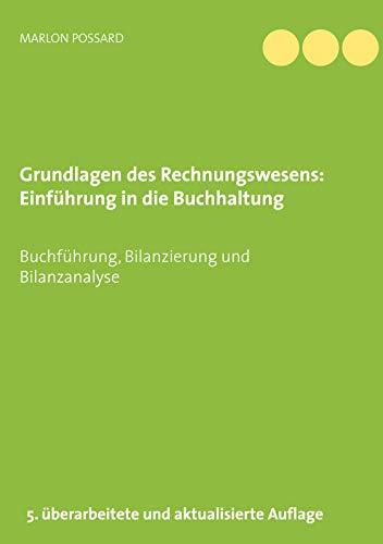 Grundlagen des Rechnungswesens: Einführung in die Buchhaltung: Buchführung, Bilanzierung und Bilanzanalyse, 5. überarbeitete und aktualisierte Auflage