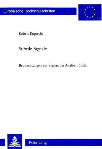 Subtile Signale: Beobachtungen zur Syntax bei Adalbert Stifter (Europäische Hochschulschriften / European University Studies / Publications ... Langue et littérature allemandes, Band 1792)