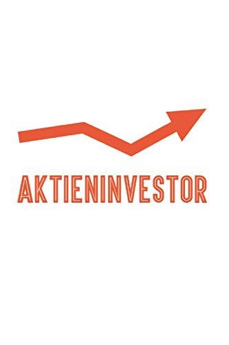 In Aktien An Der Börse Investieren Notizbuch: Aktien Investor Kapitalist Buy Hold Aktienmarkt als Geschenkidee als Planer Tagebuch Notizheft oder Notizblock 6x9 DIN A5 120 Seiten | Blank