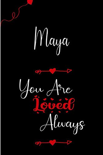 Maya You Are Loved Always: Personalized Name Writing Journal with Love Quotes: Custom Lined Notebook for Teen Girls and Women named Maya ;Valentine's Day, Christmas, birthday Gift idea ,6 x 9 inch