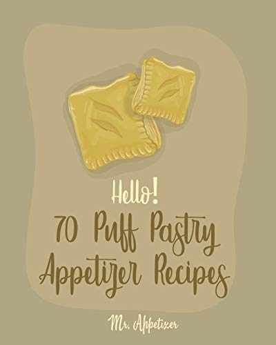 Hello! 70 Puff Pastry Appetizer Recipes: Best Puff Pastry Cookbook Ever For Beginners [Puff Pastry Book, Cheese Puff Pastry, Italian...