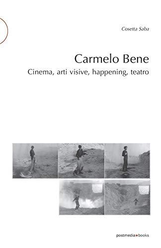 Carmelo Bene: Cinema, arti visive, happening, teatro