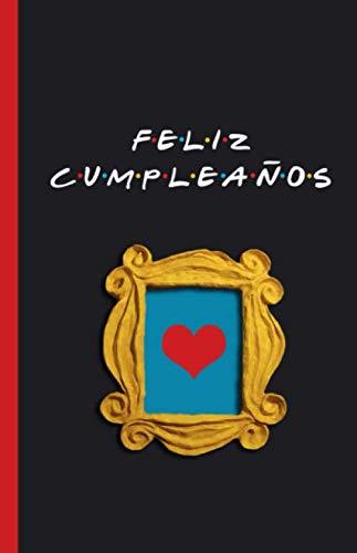 Feliz Cumpleaños: Cuaderno de Friends...