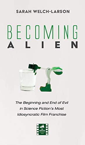 Compare Textbook Prices for Becoming Alien: The Beginning and End of Evil in Science Fiction's Most Idiosyncratic Film Franchise Reel Spirituality Monograph  ISBN 9781725282995 by Welch-Larson, Sarah