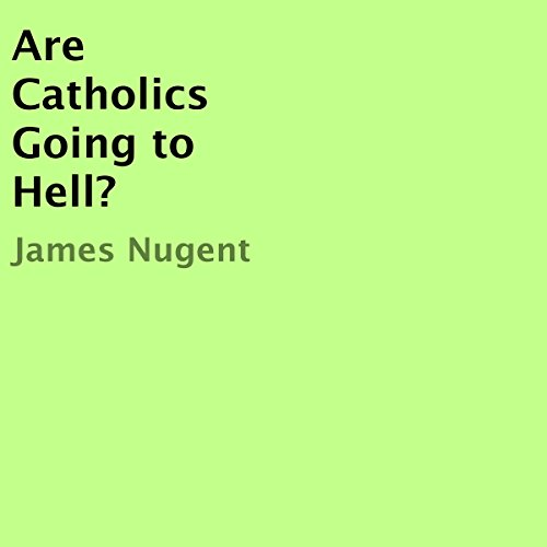 Are Catholics Going to Hell? audiobook cover art