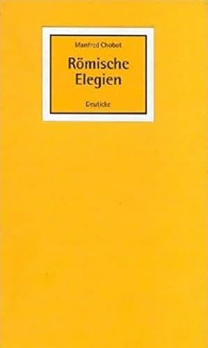 Römische Elegien. 69 und 6 ein/stellunen zur liebe.