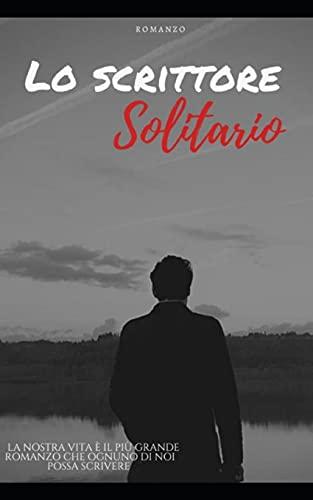 Lo scrittore solitario: La nostra vita è il più grande romanzo che ognuno di noi possa scrivere