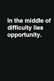 In the middle of difficulty lies opportunity.: Positive Quote Notebook, Journal and Diary Wide Ruled College Lined Composi...