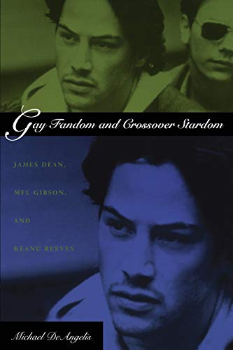 Gay Fandom and Crossover Stardom: James Dean, Mel Gibson, and Keanu Reeves
