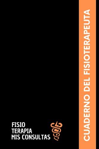 Fisioterapia Mis Consultas: Cuaderno del fisioterapeuta - Libro de consultas para registrar todo...