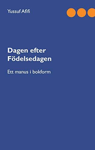 Dagen efter födelsedagen: Ett manus i bokform (Swedish Edition)