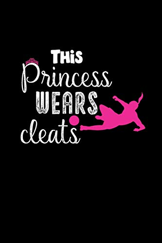 This Princess Wears Cleats: This is a blank, lined journal that makes a perfect Sports gift for girls or Students. It's 6x9 with 120 pages, a convenient size to write things in.
