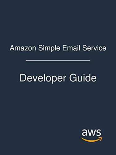 Amazon Simple Email Service: Developer Guide (English Edition)