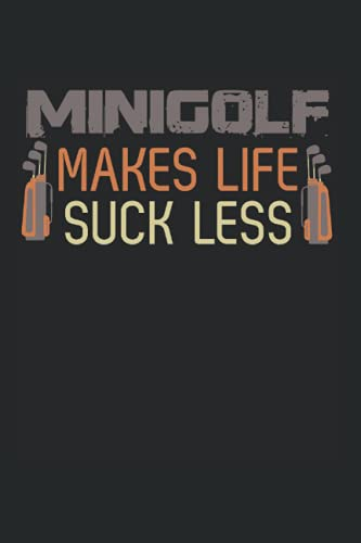 Minigolf Makes Life Suck Less: A5 Notizbuch, 120 Seiten liniert, Minigolf Spruch Mini Golf Minigolfer