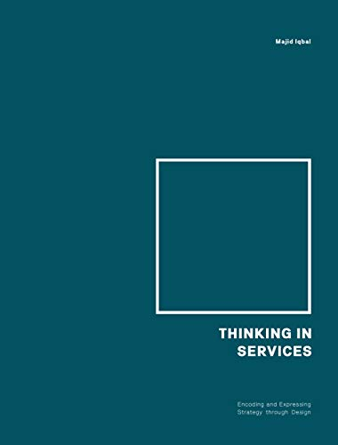 Thinking in Services: Understanding and Exploring the Expanding Universe of Services: Encoding and Expressing Strategy through Design