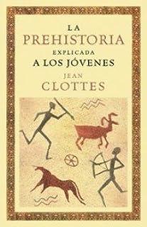 La prehistoria explicada a los jóvenes (Orígenes): Amazon.es: Clottes, Jean: Libros
